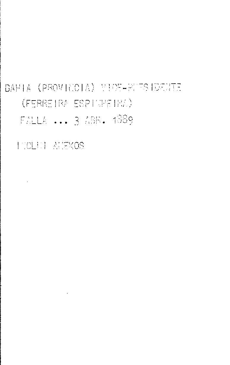 Bahia.Presidente da Província - Falla com que o exm. sr. des. Aurelio Ferreira Espinheira, 1.o vice-presidente da provincia, abrio a 2.a sessão da 27.a legislatura da Assembléa Legislativa Provincial, no dia 3 de abril de 1889.
