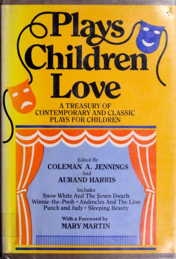 Plays children love by edited by Coleman A. Jennings and Aurand Harris ; foreword by Mary Martin ; illustrations by Susan Swan ; original set designs created by Lee Duran.