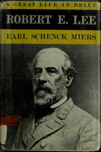 Cover of: Robert E. Lee, a great life in brief | Earl Schenck Miers