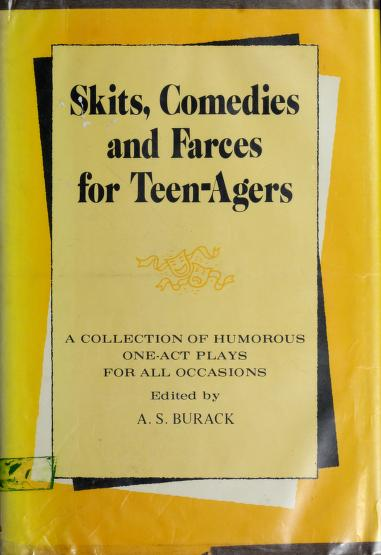 Skits, comedies and farces for teen-agers by A. S. Burack