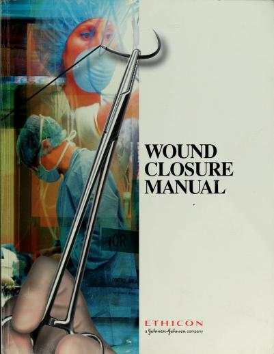 Wound closure manual by Ethicon, Inc. (Somerville, N.J.)