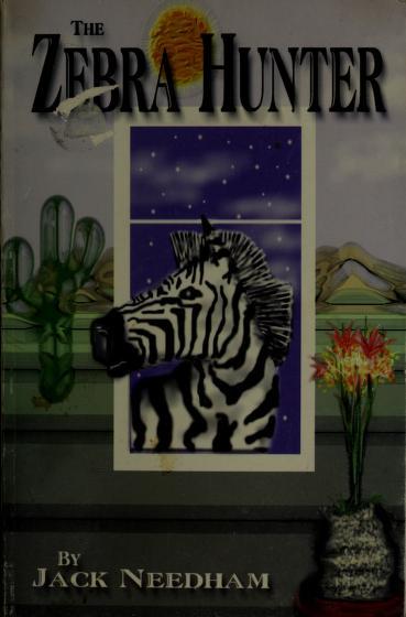 The zebra hunter by Jack E Needham